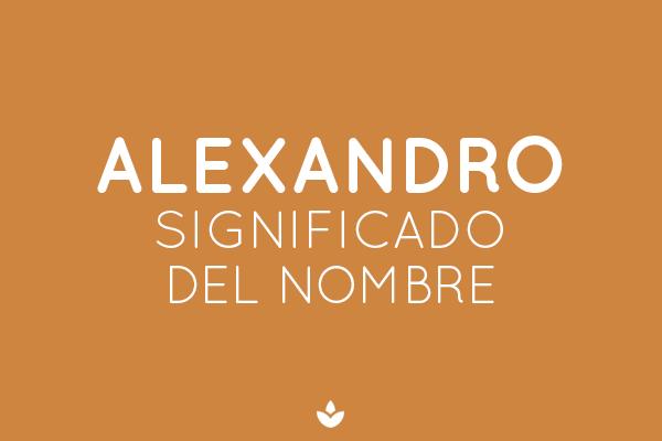 SIGNIFICADO DE ALEXANDRO
